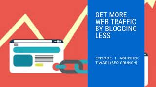 Get-More-Traffic-By-Blogging-Less-SEO-Crunch-Abhishek-Tiwari