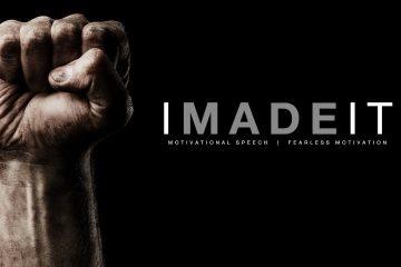 I-Made-it-Motivational-Speech-by-Fearless-Motivation