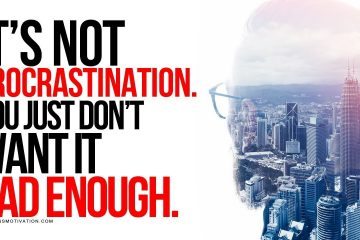 Its-Not-Procrastination-You-Just-Dont-Want-It-Bad-Enough-Motivational-Video